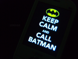 Keep Calm and Call Batman. by monsterseverywhere