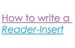 How to write a Reader insert by Cookie-Fairy-Narnia
