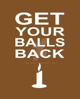 GET YOUR BALLS BACK DANIEL by MissSwirll