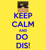 KEEP CALM AND DO DIS! by Mario28037
