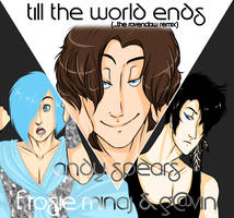 Till the world ends. by PapaSamOLD