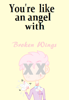 You're like an angel with        BROKEN WINGS by KATZkam
