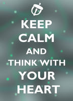 Keep Calm and Think With Your Heart by watermelemon