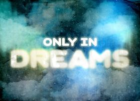 Only In Dreams by goodmorningvoice