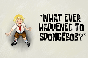 Whatever happened to Spongebob? by Missplayer30