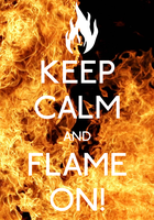 Keep Calm And FLAME ON! Poster by MrAngryDog