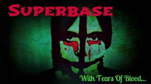 Superbase: With Tears of Blood by Insanity-C