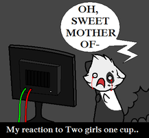 Two girl one cup reaction by CoalPatchOfDuskClan