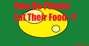 How do Pikmin Eat Their food? by PikminHensley