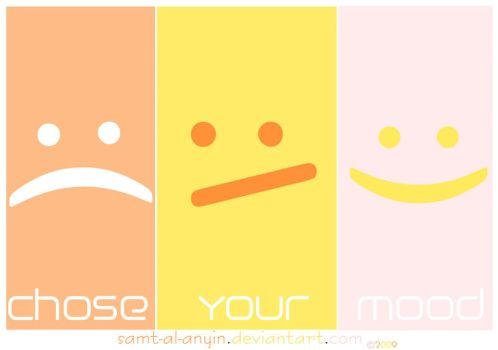 Chose Your Mood .. by Samt-al7anyin