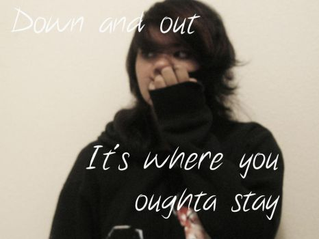 016. Down and out It's where you oughta stay by DestryDisenchanted